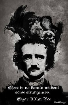 Edgar Allen Poe:There is no beauty without some strangeness
